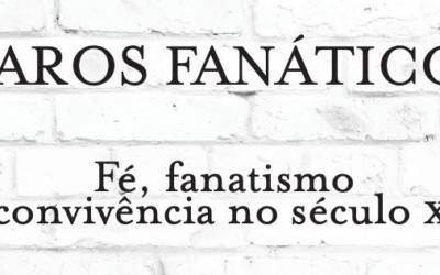 """O fanatismo como """"inflexibilidade, sentimentalismo e falta de imaginação"""""""