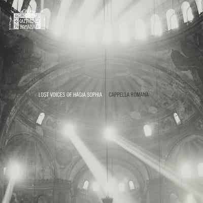 Cappella Romana. Lost Voices of Hagia Sophia.