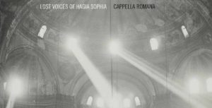 Cappella Romana. Lost Voices of Hagia Sophia